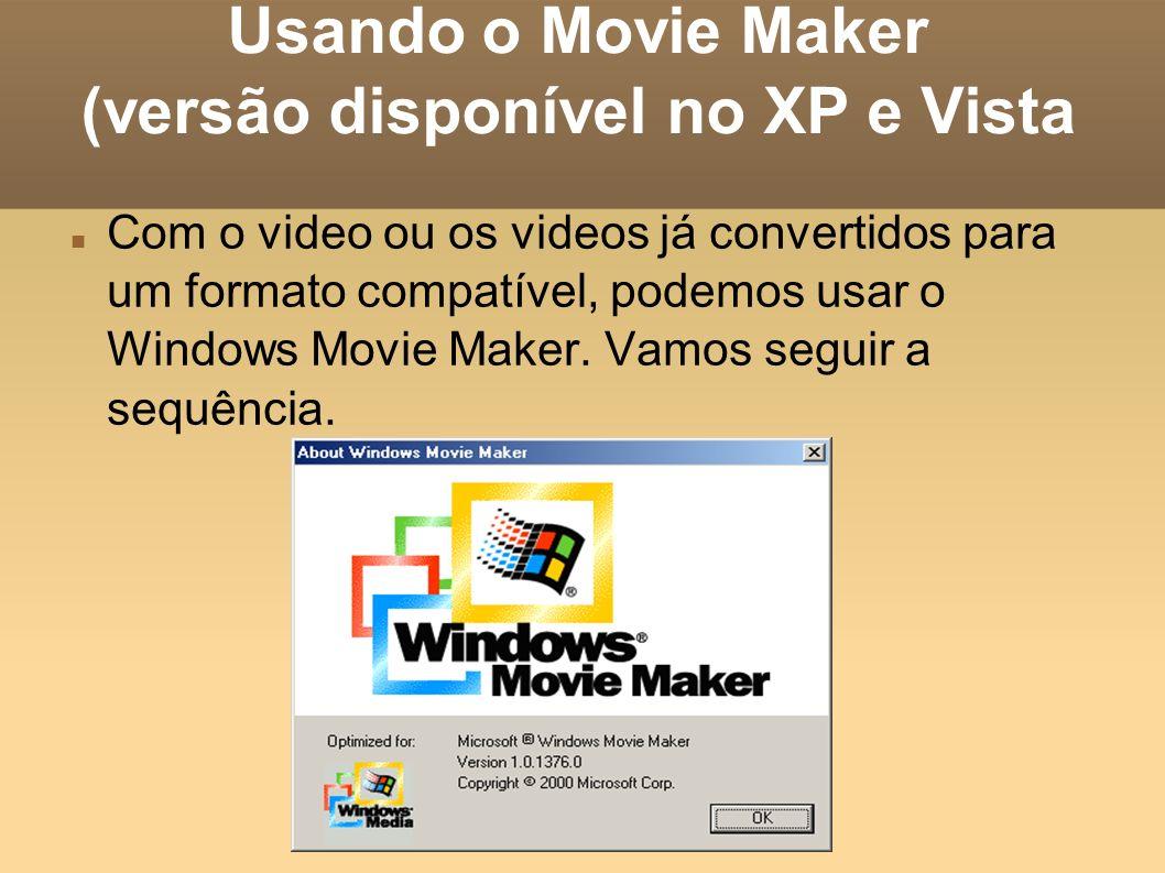Usando o Movie Maker (versão disponível no XP e Vista