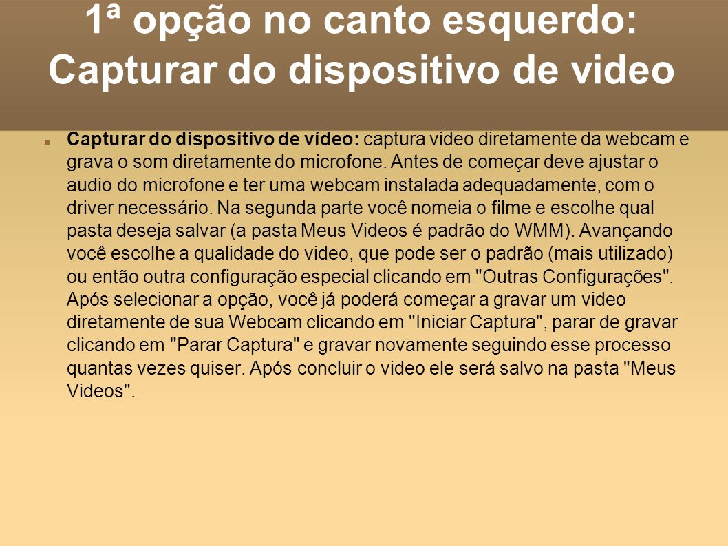 1ª opção no canto esquerdo: Capturar do dispositivo de video