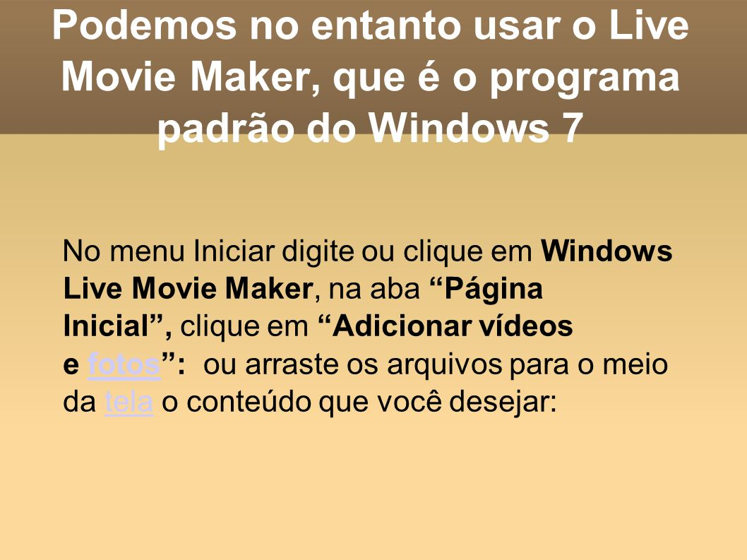 Podemos no entanto usar o Live Movie Maker, que é o programa padrão do Windows 7