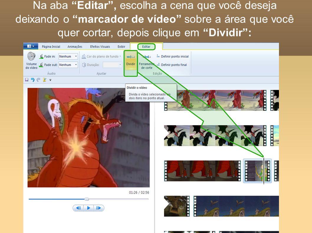 Na aba Editar , escolha a cena que você deseja deixando o marcador de vídeo sobre a área que você quer cortar, depois clique em Dividir :