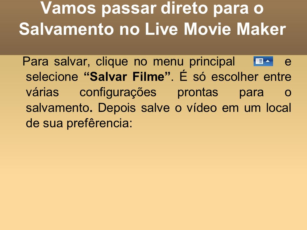 Vamos passar direto para o Salvamento no Live Movie Maker