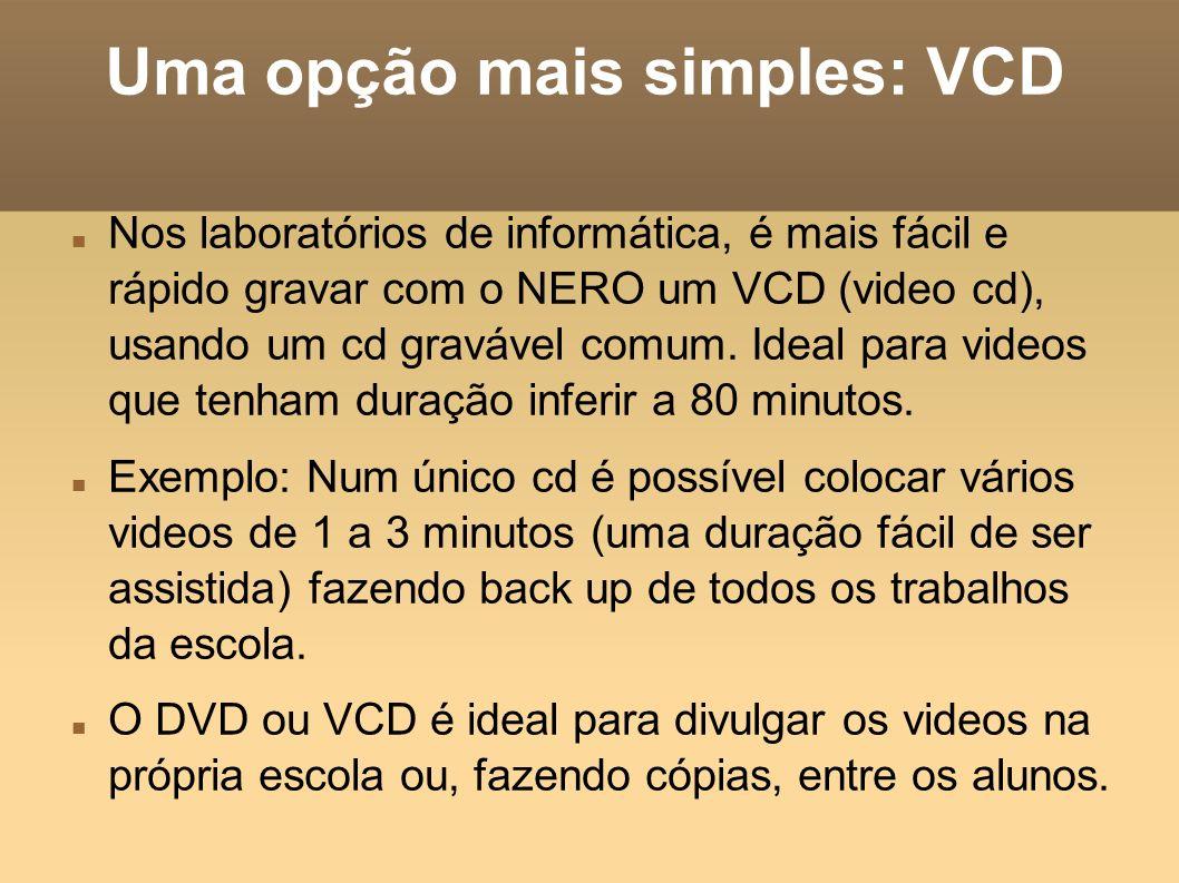 Uma opção mais simples: VCD