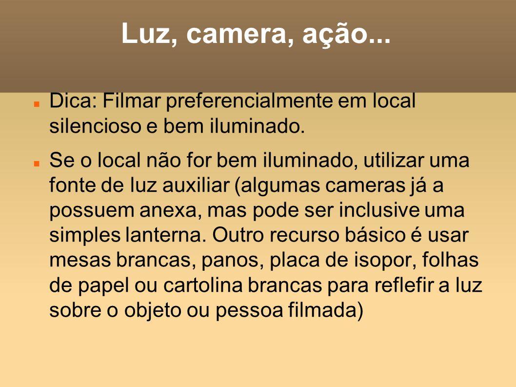 Luz, camera, ação... Dica: Filmar preferencialmente em local silencioso e bem iluminado.