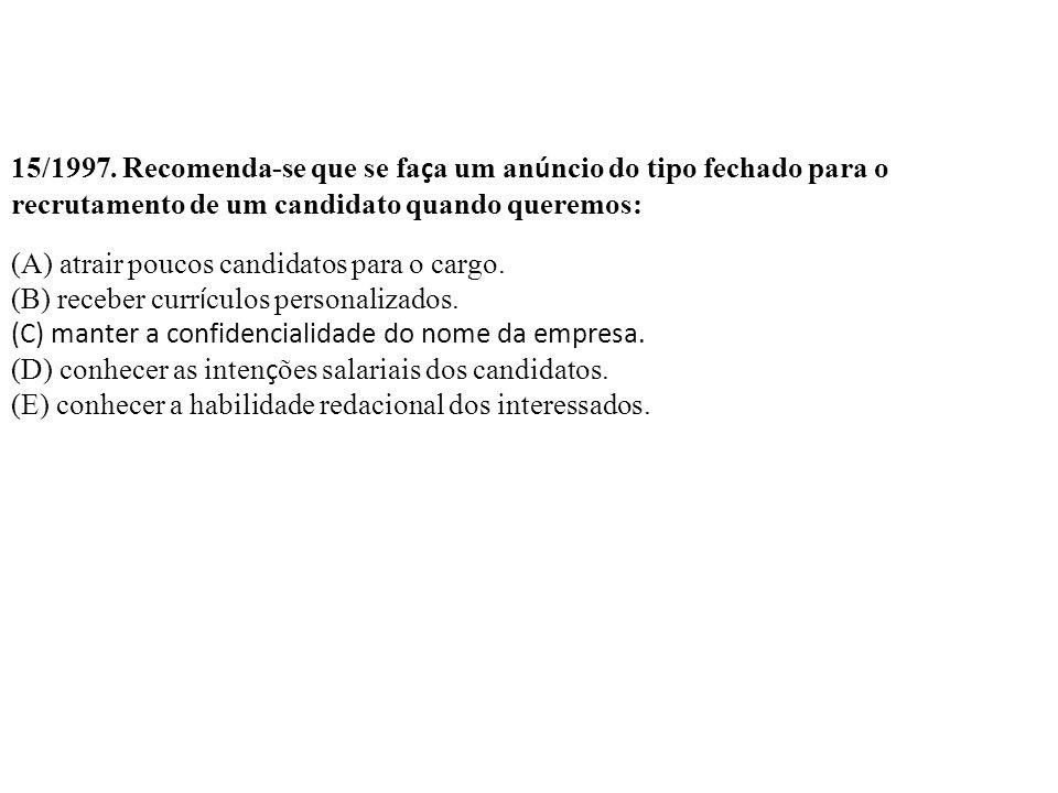 15/1997. Recomenda-se que se faça um anúncio do tipo fechado para o recrutamento de um candidato quando queremos:
