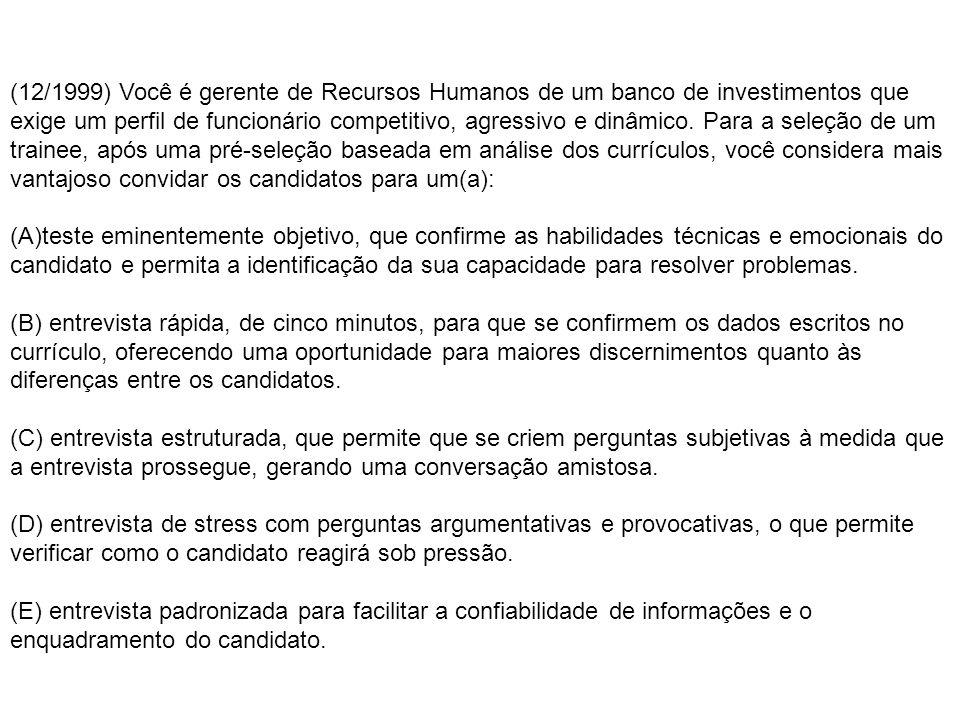 (12/1999) Você é gerente de Recursos Humanos de um banco de investimentos que exige um perfil de funcionário competitivo, agressivo e dinâmico. Para a seleção de um trainee, após uma pré-seleção baseada em análise dos currículos, você considera mais vantajoso convidar os candidatos para um(a):