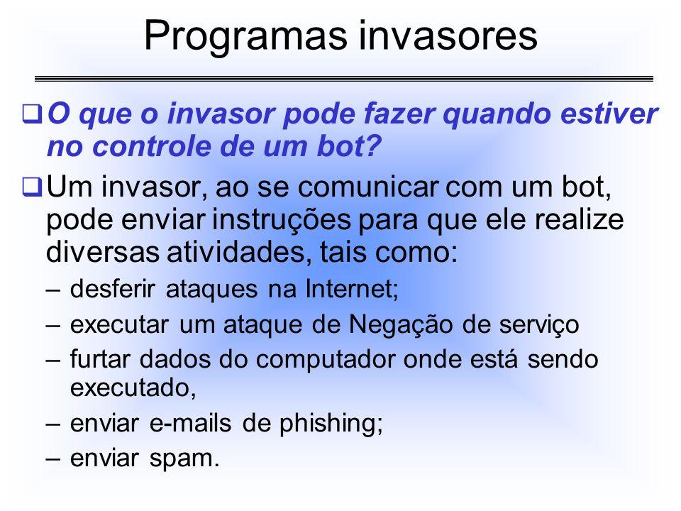 Programas invasores O que o invasor pode fazer quando estiver no controle de um bot