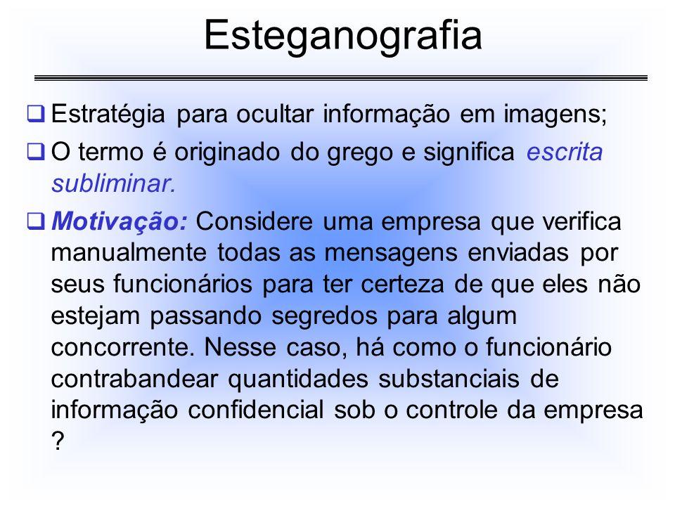 Esteganografia Estratégia para ocultar informação em imagens;
