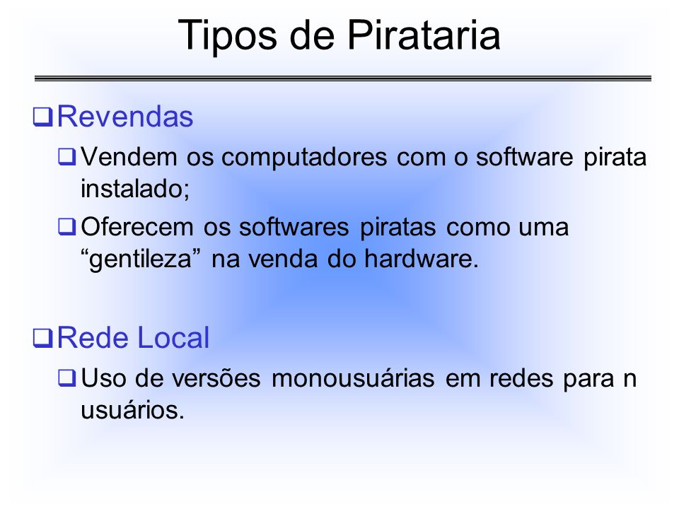 Tipos de Pirataria Revendas Rede Local