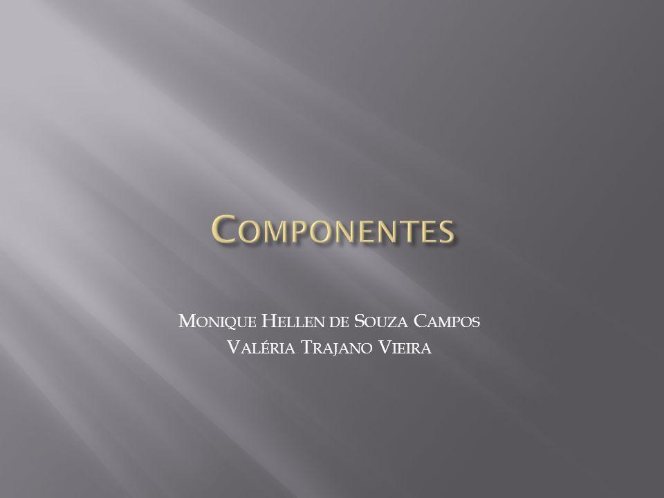 Componentes Monique Hellen de Souza Campos Valéria Trajano Vieira
