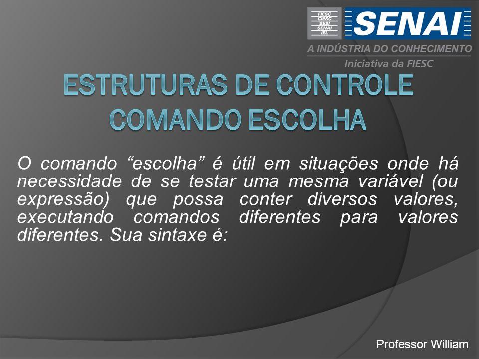 ESTRUTURAS DE CONTROLE comando escolha