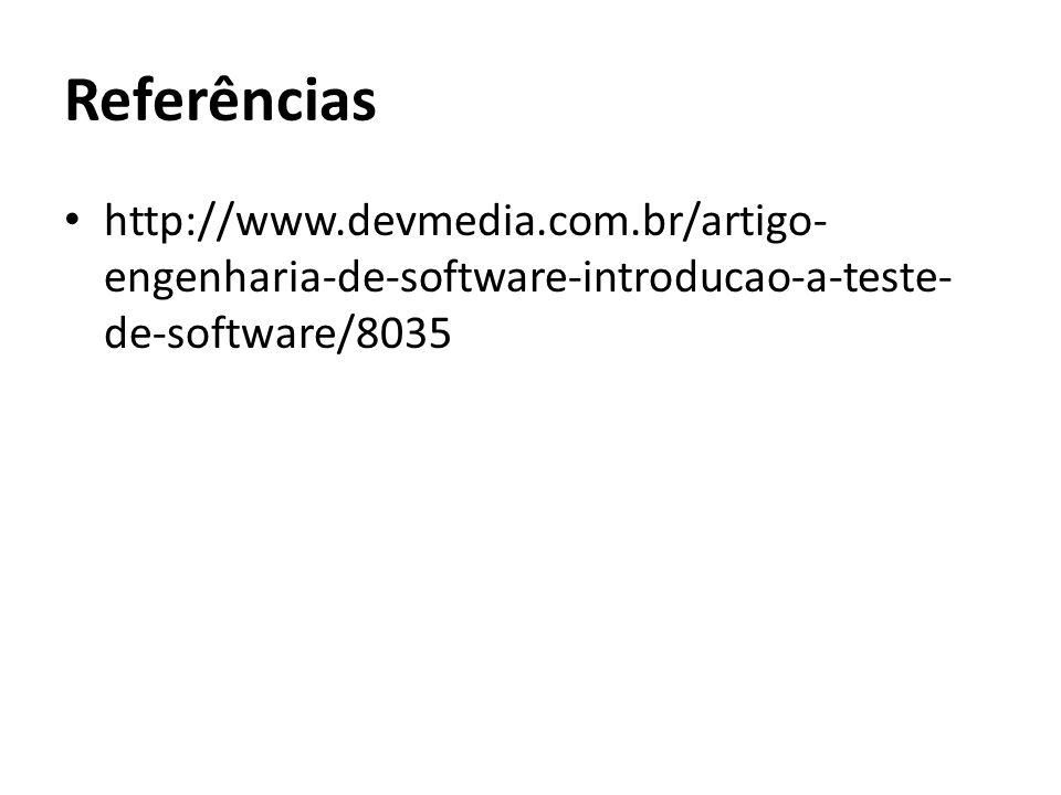 Referências http://www.devmedia.com.br/artigo-engenharia-de-software-introducao-a-teste-de-software/8035.
