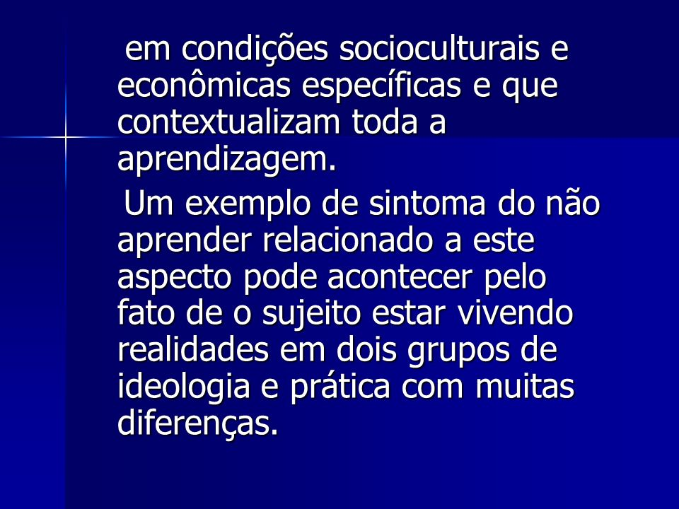 em condições socioculturais e econômicas específicas e que contextualizam toda a aprendizagem.