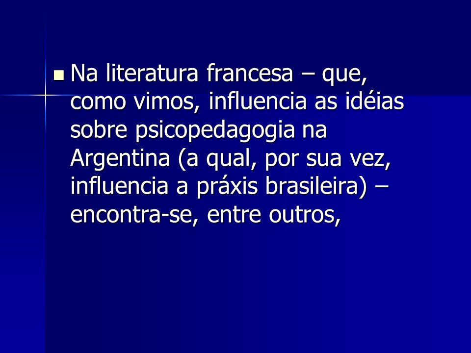 Na literatura francesa – que, como vimos, influencia as idéias sobre psicopedagogia na Argentina (a qual, por sua vez, influencia a práxis brasileira) – encontra-se, entre outros,