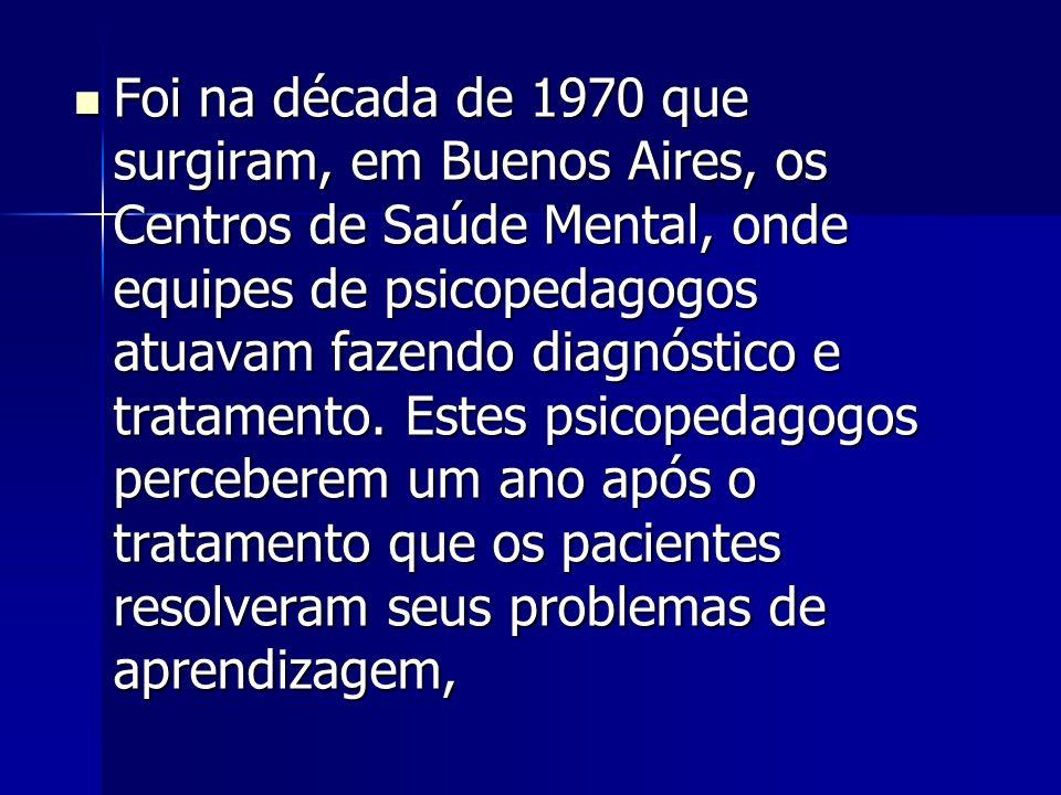 Foi na década de 1970 que surgiram, em Buenos Aires, os Centros de Saúde Mental, onde equipes de psicopedagogos atuavam fazendo diagnóstico e tratamento.