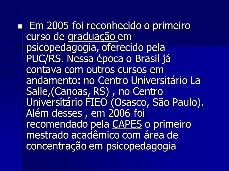 Em 2005 foi reconhecido o primeiro curso de graduação em psicopedagogia, oferecido pela PUC/RS.