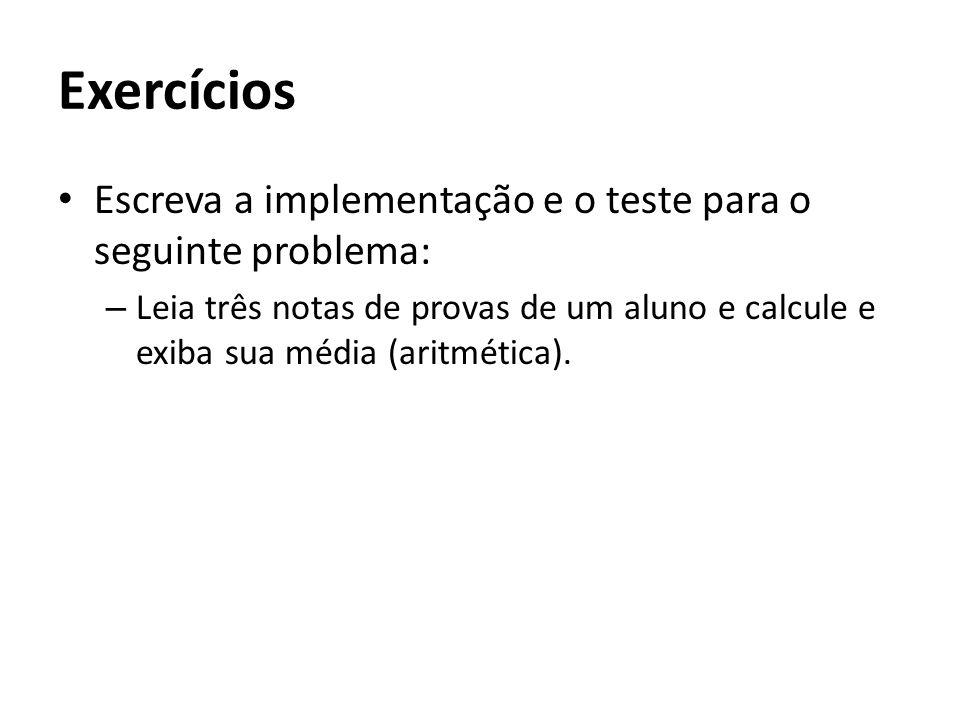 Exercícios Escreva a implementação e o teste para o seguinte problema: