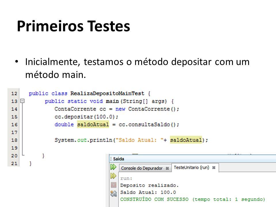 Primeiros Testes Inicialmente, testamos o método depositar com um método main.