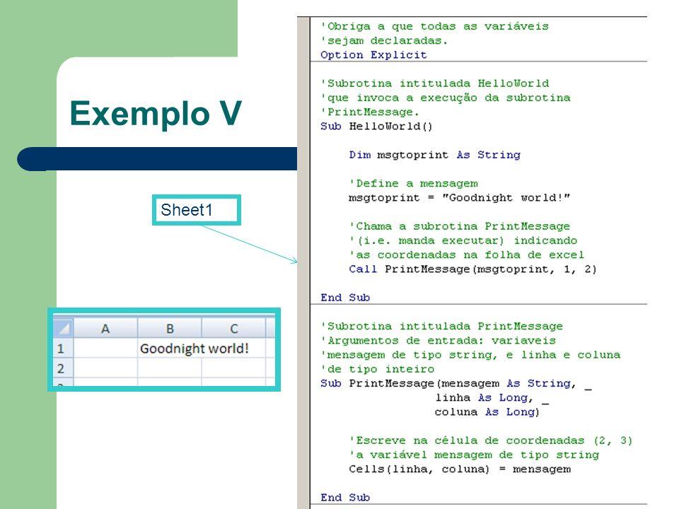 Exemplo V Sheet1. -Comentários a verde, começam com o caracter <'>. -Directivas nativas de VB ou VBA a azul.