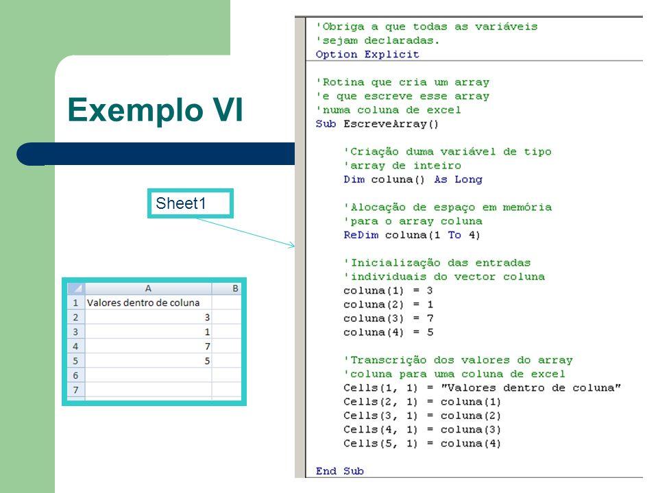 Exemplo VI Sheet1. -Comentários a verde, começam com o caracter <'>. -Directivas nativas de VB ou VBA a azul.