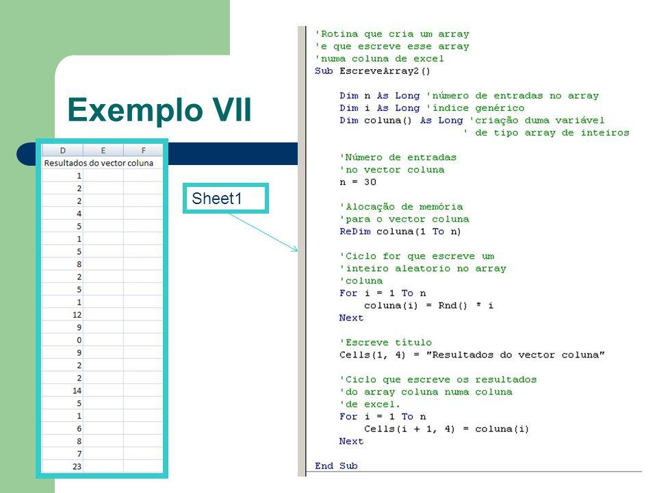 Exemplo VII Sheet1. -Comentários a verde, começam com o caracter <'>. -Directivas nativas de VB ou VBA a azul.