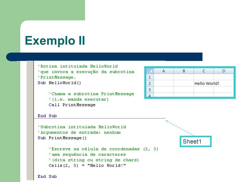 Exemplo II -Comentários a verde, começam com o caracter <'>. -Directivas nativas de VB ou VBA a azul.