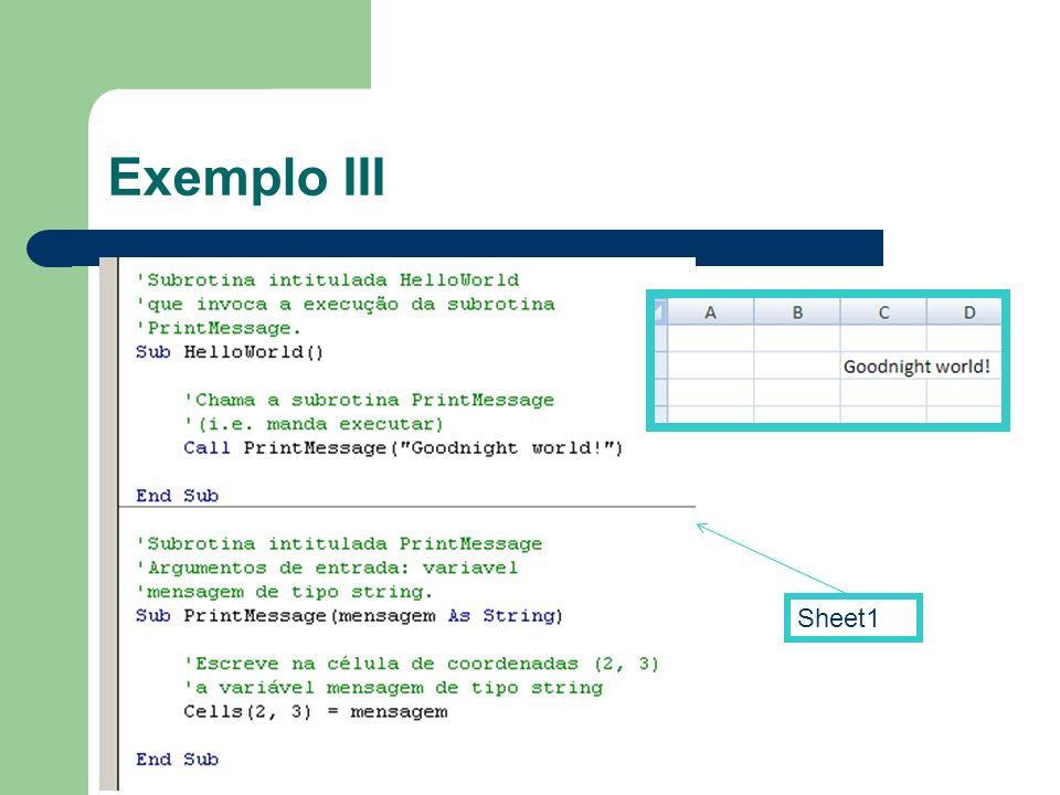 Exemplo III -Comentários a verde, começam com o caracter <'>. -Directivas nativas de VB ou VBA a azul.