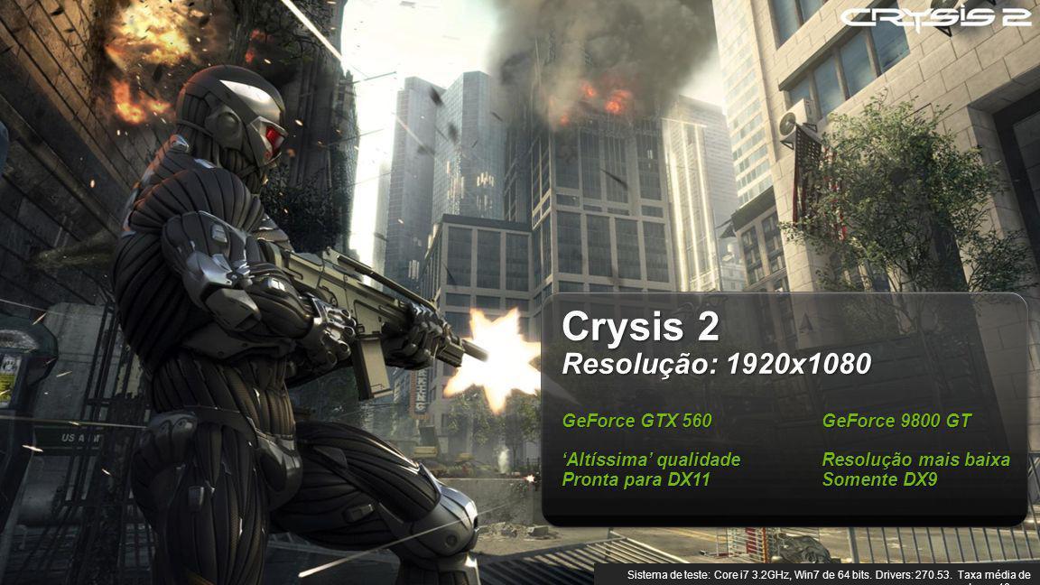 Crysis 2 Resolução: 1920x1080 GeForce GTX 560 GeForce 9800 GT