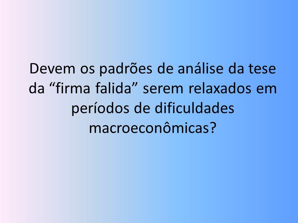 Devem os padrões de análise da tese da firma falida serem relaxados em períodos de dificuldades macroeconômicas