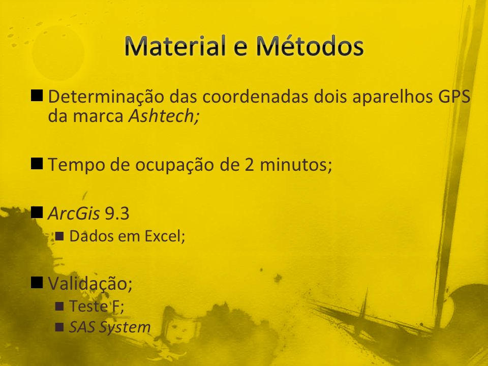 Material e Métodos Determinação das coordenadas dois aparelhos GPS da marca Ashtech; Tempo de ocupação de 2 minutos;