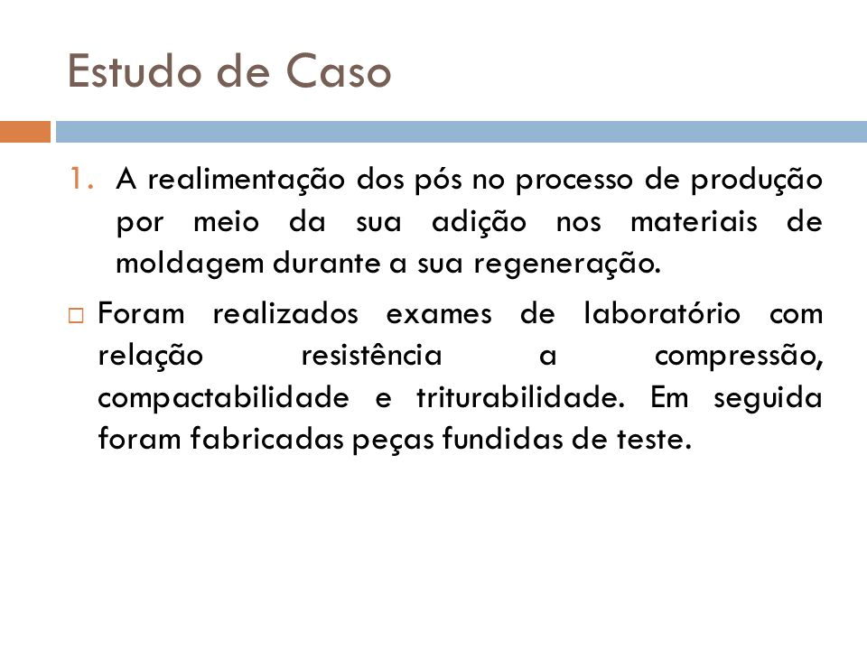 Estudo de Caso A realimentação dos pós no processo de produção por meio da sua adição nos materiais de moldagem durante a sua regeneração.