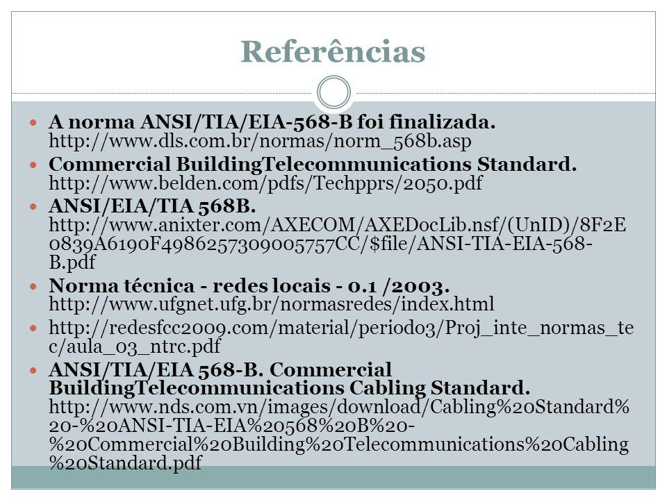 Referências A norma ANSI/TIA/EIA-568-B foi finalizada. http://www.dls.com.br/normas/norm_568b.asp.
