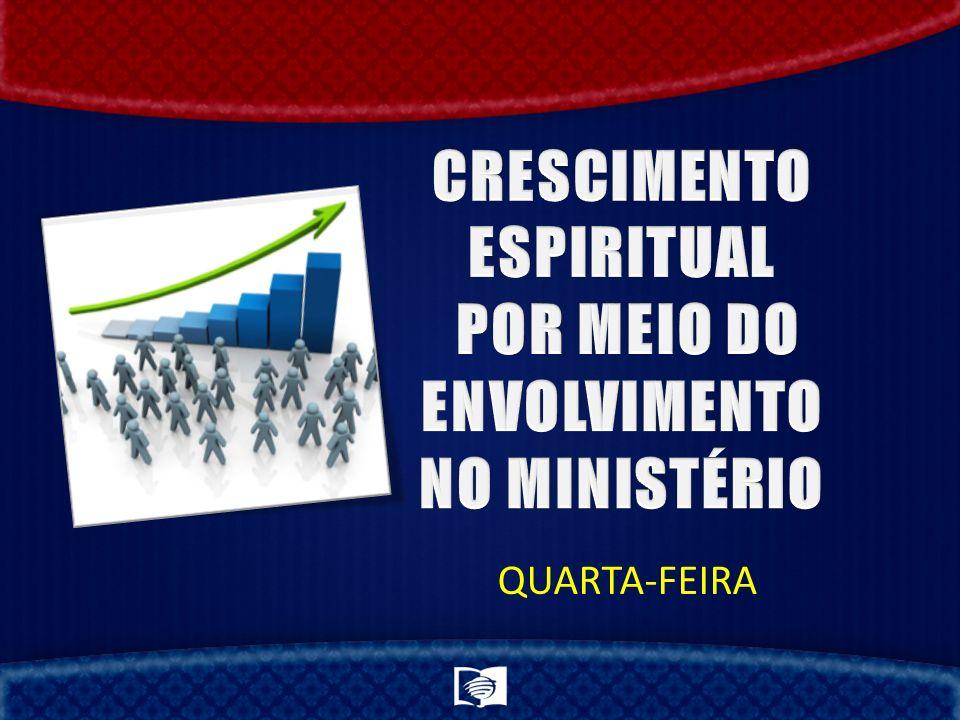 CRESCIMENTO ESPIRITUAL POR MEIO DO ENVOLVIMENTO NO MINISTÉRIO