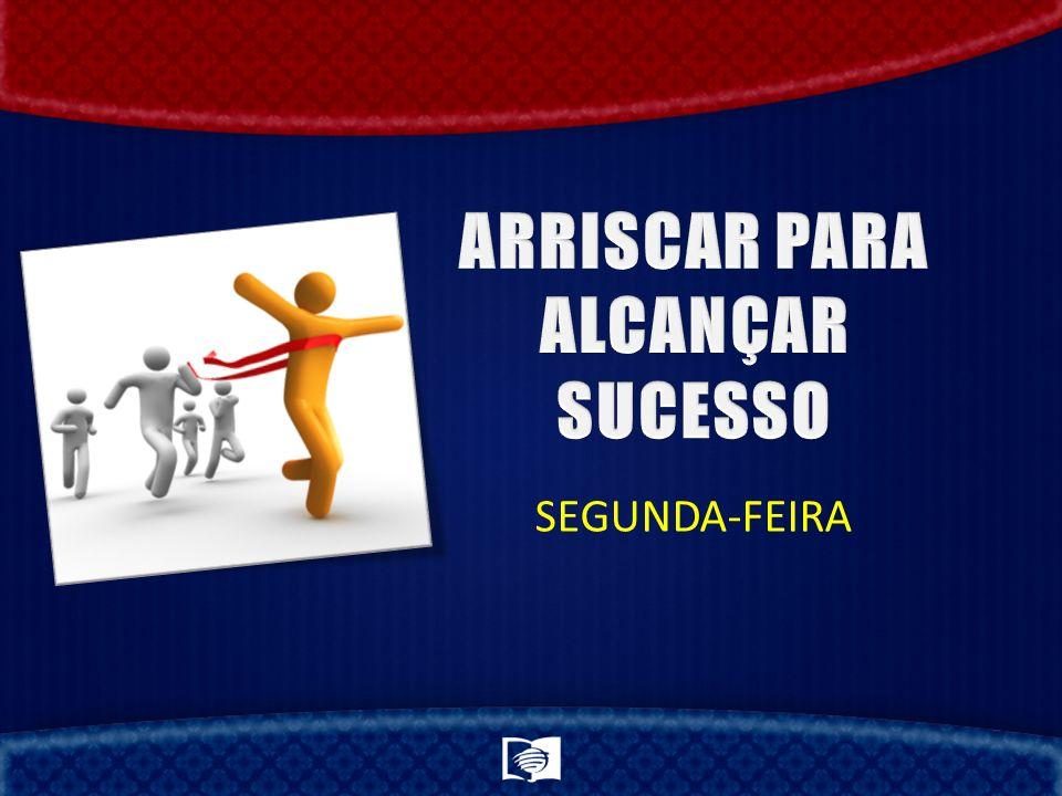 ARRISCAR PARA ALCANÇAR SUCESSO