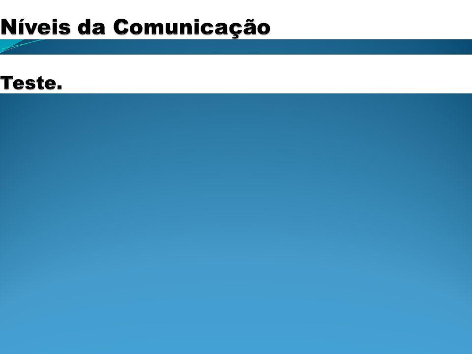 Níveis da Comunicação Teste.