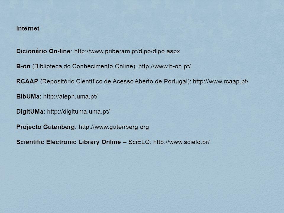 Internet Dicionário On-line: http://www.priberam.pt/dlpo/dlpo.aspx. B-on (Biblioteca do Conhecimento Online): http://www.b-on.pt/