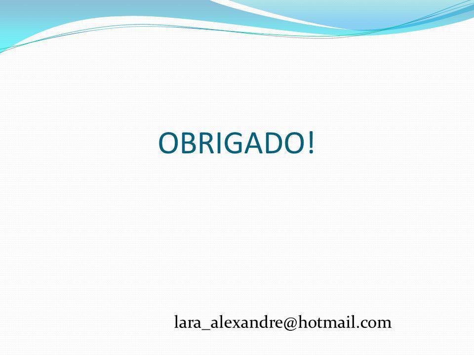 OBRIGADO! lara_alexandre@hotmail.com
