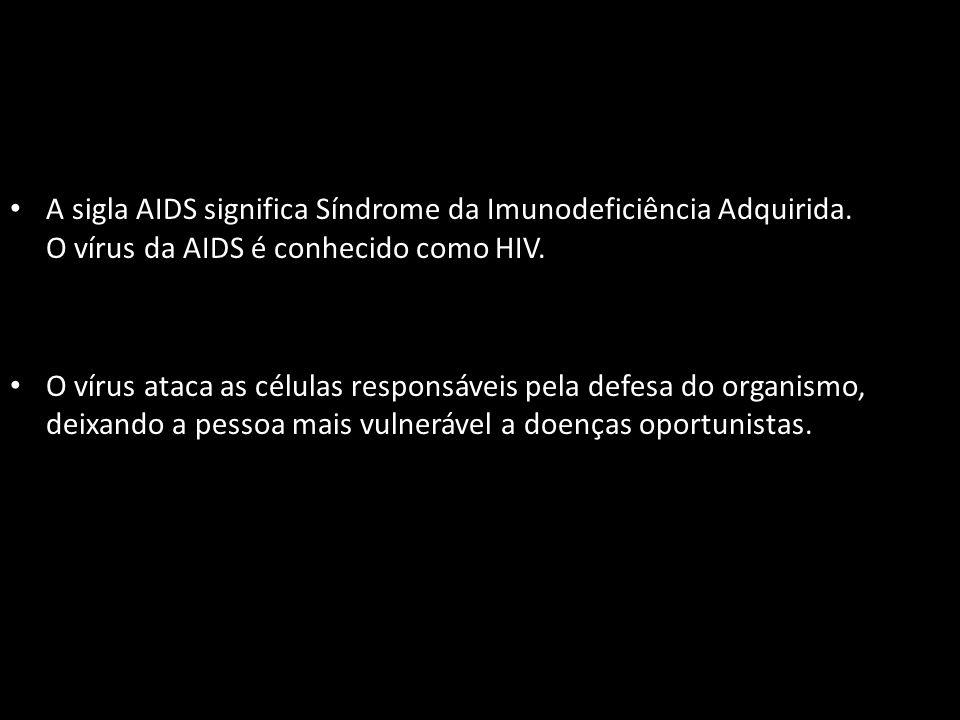 A sigla AIDS significa Síndrome da Imunodeficiência Adquirida