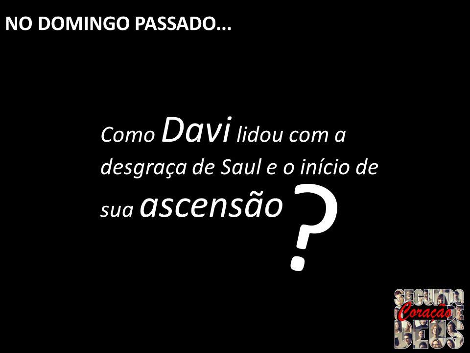 Como Davi lidou com a desgraça de Saul e o início de sua ascensão