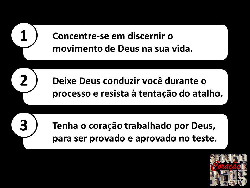1 2 3 Concentre-se em discernir o movimento de Deus na sua vida.