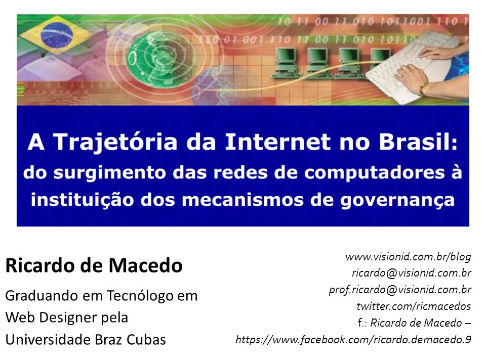 Ricardo de Macedo Graduando em Tecnólogo em Web Designer pela Universidade Braz Cubas. www.visionid.com.br/blog ricardo@visionid.com.br.