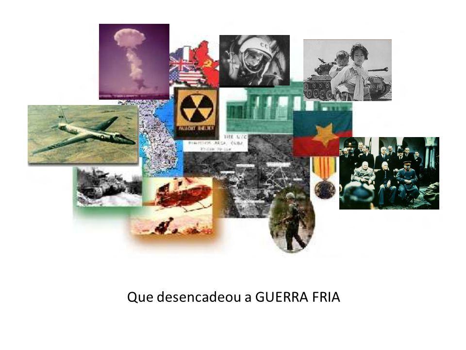Que desencadeou a GUERRA FRIA