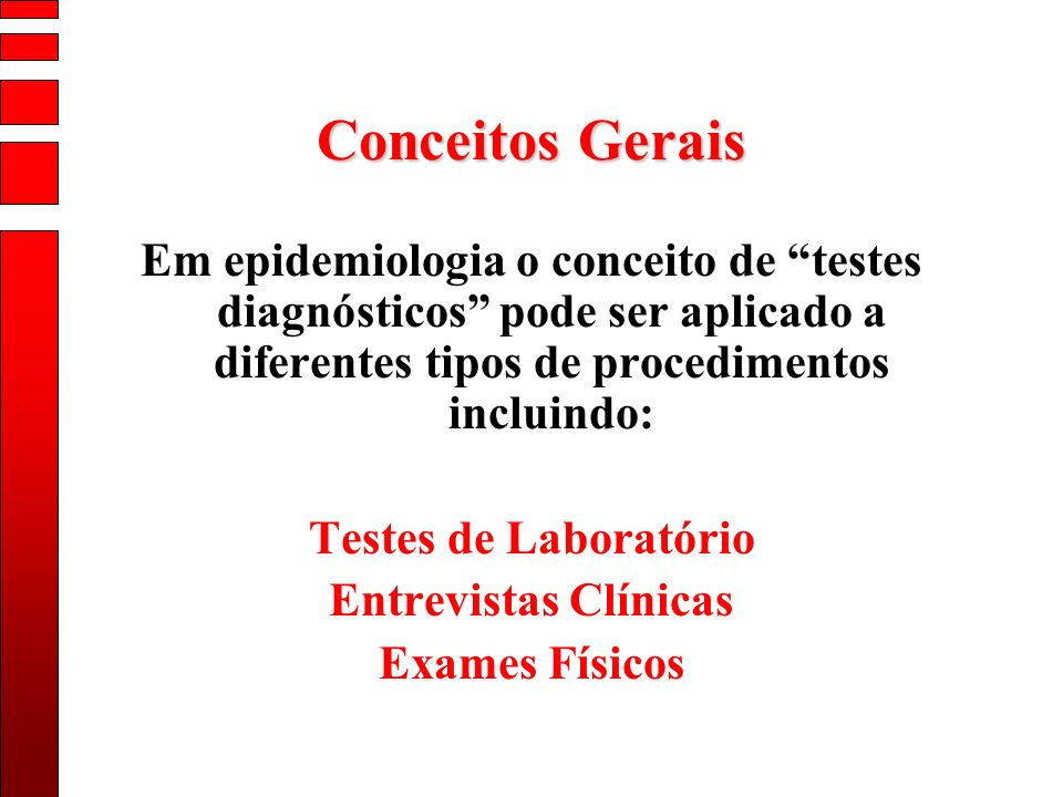 Conceitos Gerais Em epidemiologia o conceito de testes diagnósticos pode ser aplicado a diferentes tipos de procedimentos incluindo: