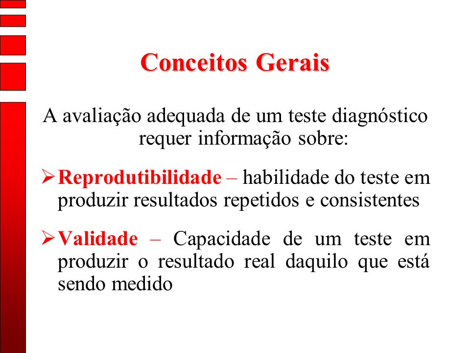 A avaliação adequada de um teste diagnóstico requer informação sobre: