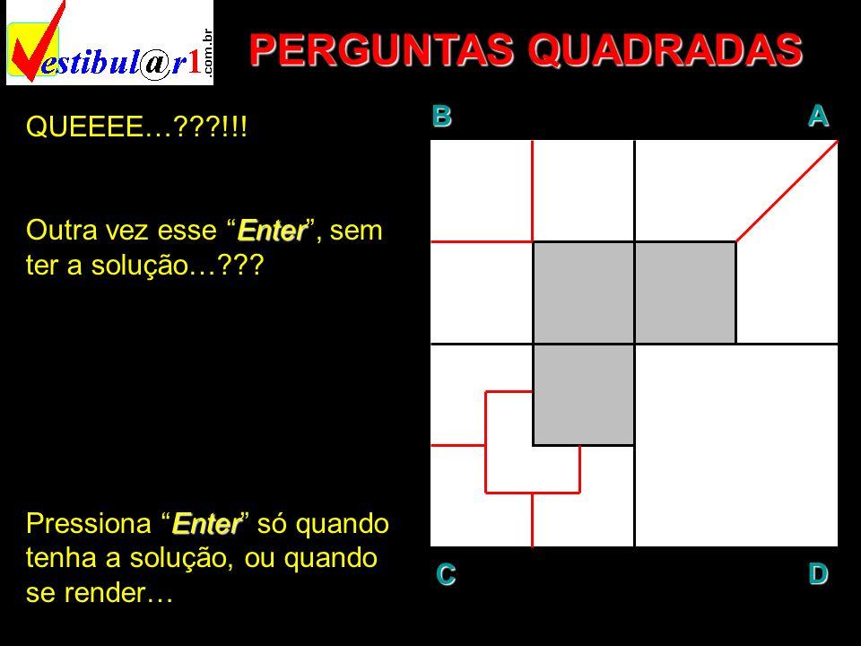 PERGUNTAS QUADRADAS B A D C QUEEEE… !!!