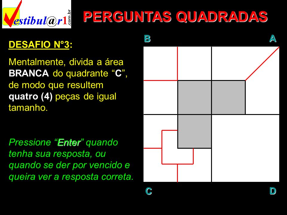 PERGUNTAS QUADRADAS B A D C DESAFIO N°3: