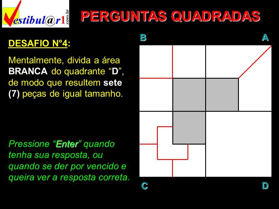 PERGUNTAS QUADRADAS B A D C DESAFIO N°4: