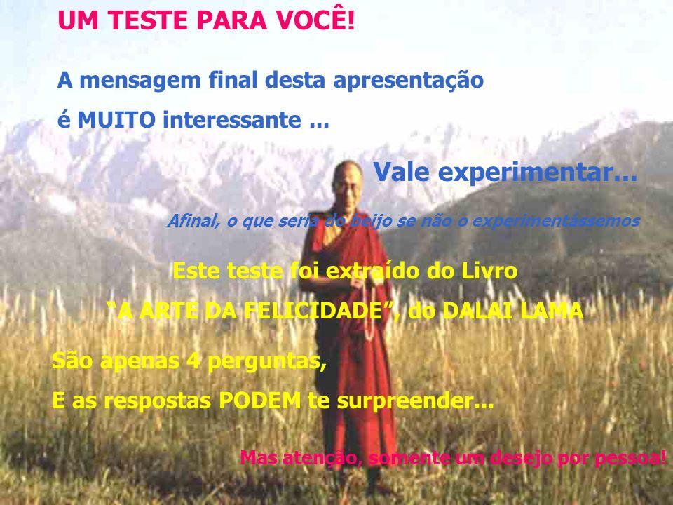 Este teste foi extraído do Livro A ARTE DA FELICIDADE , do DALAI LAMA