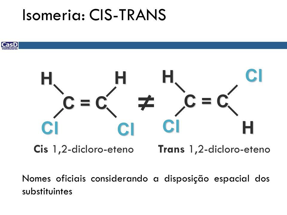 ≠ Isomeria: CIS-TRANS Cl H H C = C C = C Cl H Cl Cis 1,2-dicloro-eteno