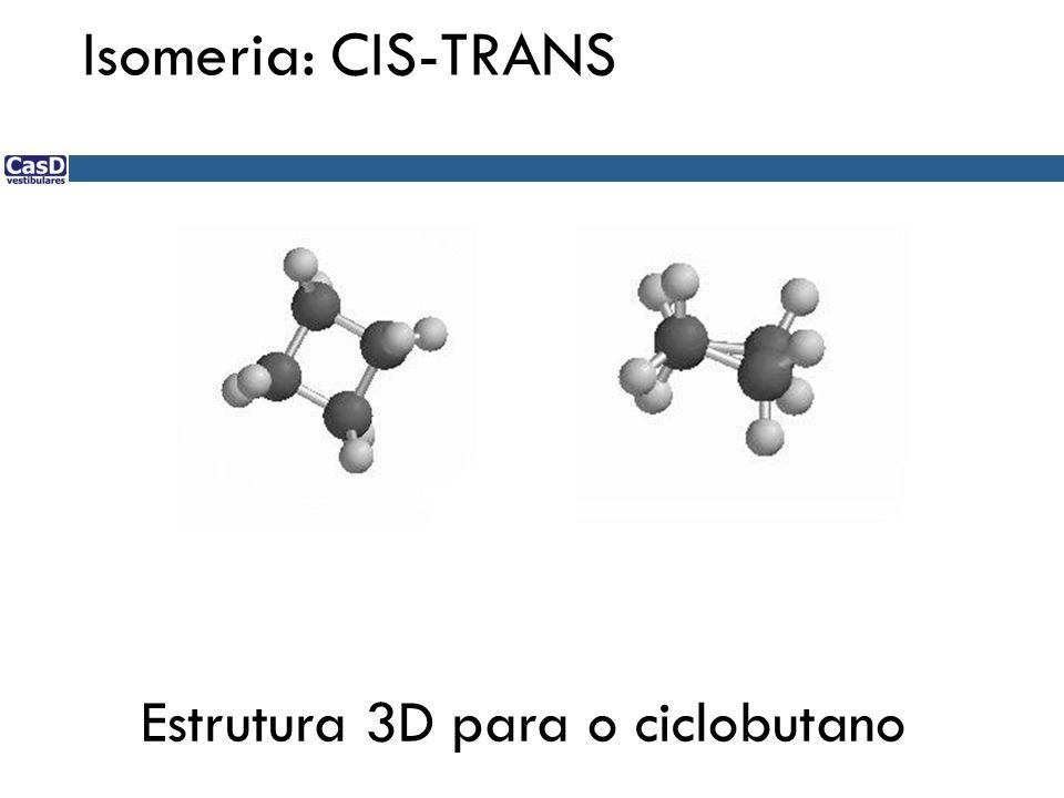 Isomeria: CIS-TRANS Estrutura 3D para o ciclobutano