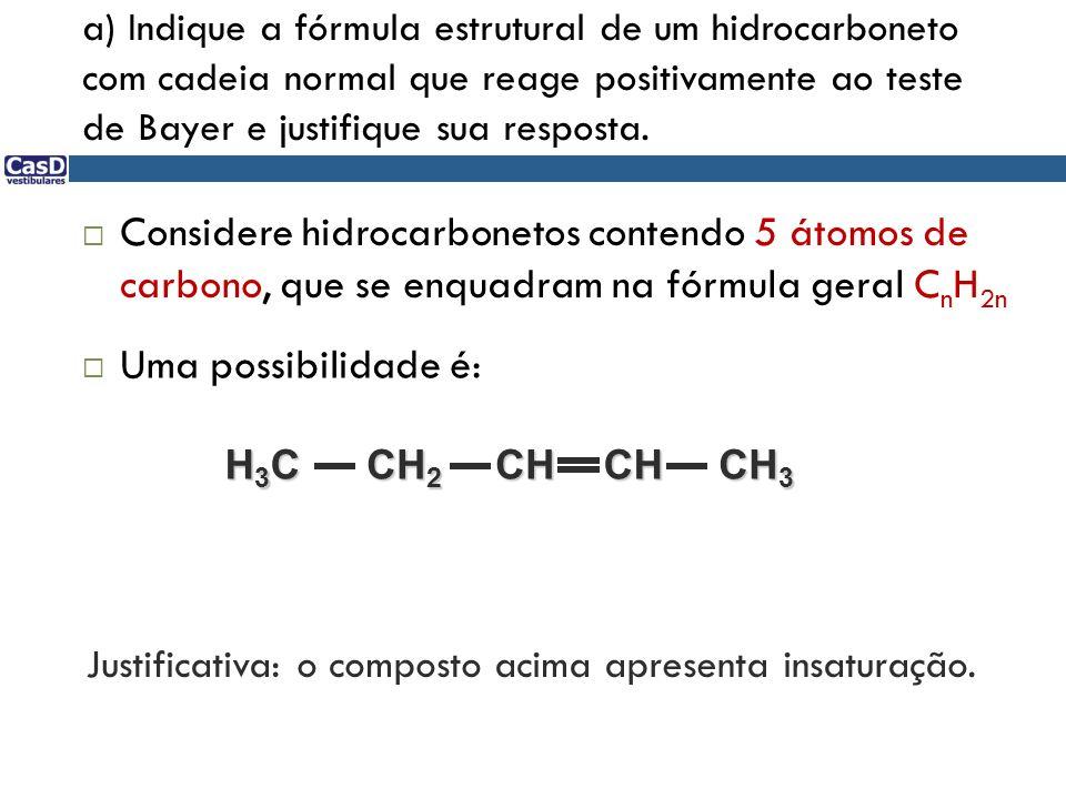 a) Indique a fórmula estrutural de um hidrocarboneto com cadeia normal que reage positivamente ao teste de Bayer e justifique sua resposta.